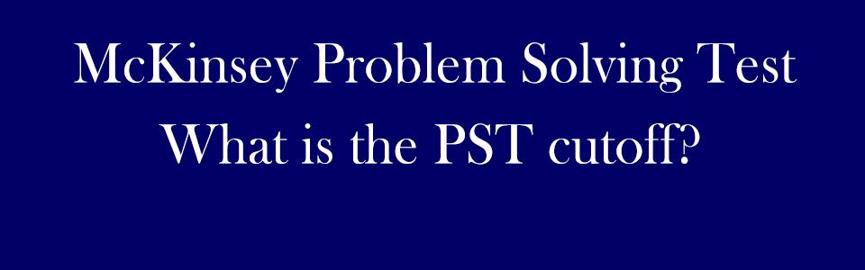 McKinsey PST cutoff?